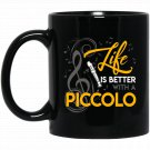 Life Is Better With A Piccolo Black  Mug Black Ceramic 11oz Coffee Tea Cup