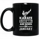 Karate Legends Are born In January s Black  Mug Black Ceramic 11oz Coffee Tea Cup