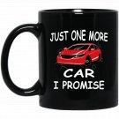 Just One More Car I Promise - Cool Black  Mug Black Ceramic 11oz Coffee Tea Cup