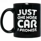 Just One More Car I Promise Funny Car Lover Gift Black  Mug Black Ceramic 11oz Coffee Tea Cup