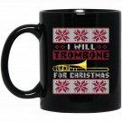 I_ll Trombone For Christmas Ugly Christmas Sweater Black  Mug Black Ceramic 11oz Coffee Tea Cup