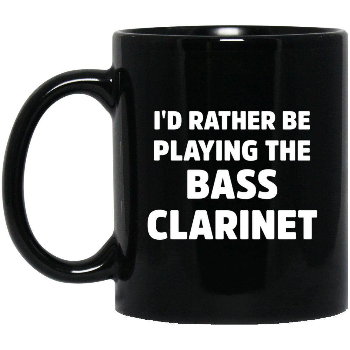 I_d Rather Be Playing The Bass Clarinet Black  Mug Black Ceramic 11oz Coffee Tea Cup