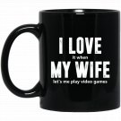 i love it when my wife lets me play video games Black  Mug Black Ceramic 11oz Coffee Tea Cup