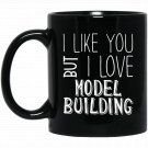 I Like You But I Love Model Building Black  Mug Black Ceramic 11oz Coffee Tea Cup