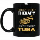 I Don_t Need Therapy I Just Need To Play Tuba T Black  Mug Black Ceramic 11oz Coffee Tea Cup