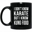 I Don_t Know Karate But I Know Kung Food Funny Black  Mug Black Ceramic 11oz Coffee Tea Cup