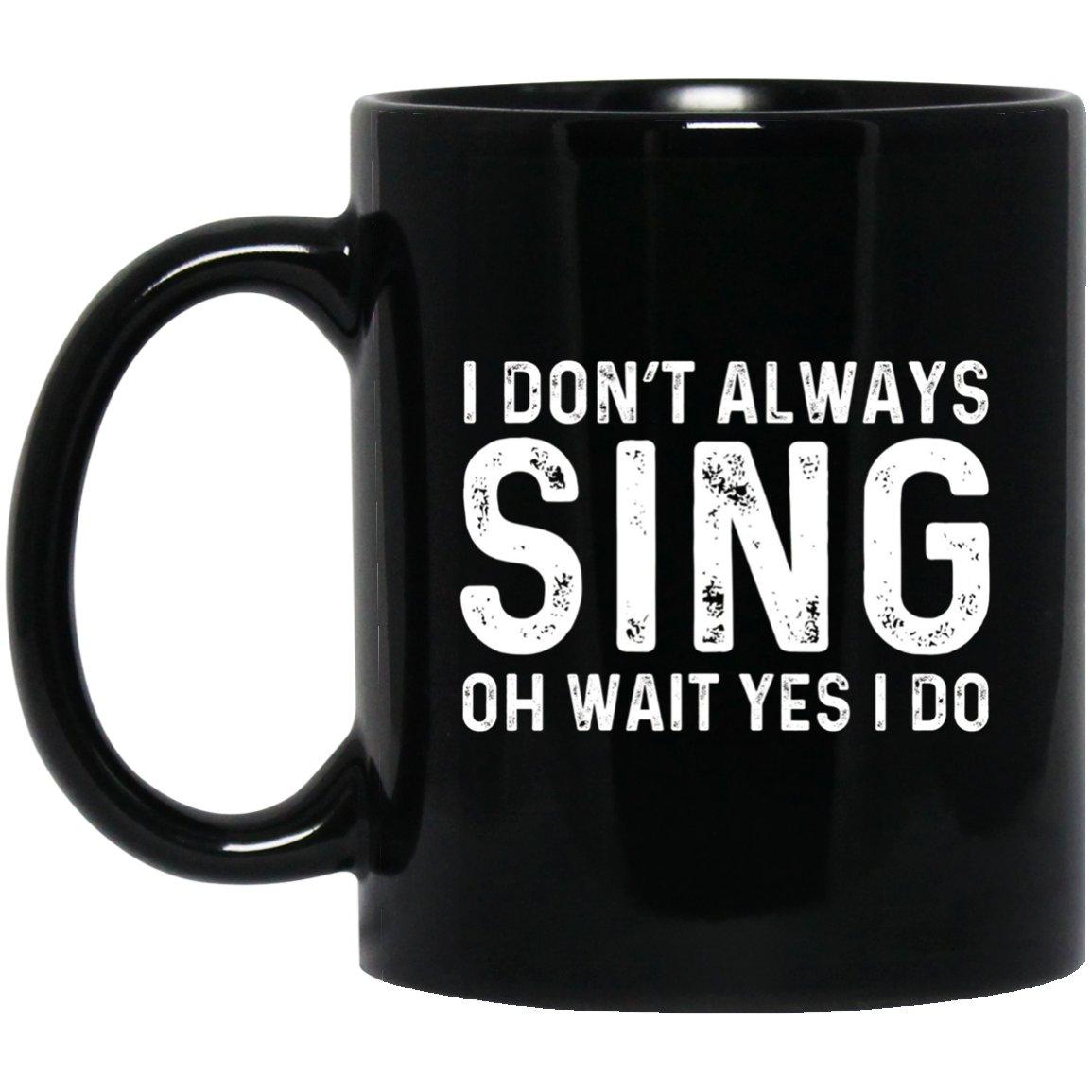 I Dont Always Sing Wait Yes I Do Opera Radio Black  Mug Black Ceramic 11oz Coffee Tea Cup