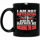 I Am Not Antisocial Just Rather Be Washing the Car Black  Mug Black Ceramic 11oz Coffee Tea Cup