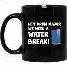 Hey Drum Major We Need Water Break Marching Black  Mug Black Ceramic 11oz Coffee Tea Cup