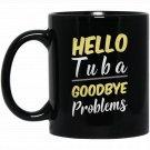 Hello Tuba Goodbye Problems Band Geek Black  Mug Black Ceramic 11oz Coffee Tea Cup