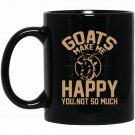 Goats Make Me Happy You Not So Much T - Goat Lover Gift Black  Mug Black Ceramic 11oz Coffee Tea Cup