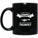Gift for Trumpet Player - Funny I don_t need Therapy Black  Mug Black Ceramic 11oz Coffee Tea Cup