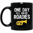 Funny Tuba Player Gift One Day I_ll Have Roadies Black  Mug Black Ceramic 11oz Coffee Tea Cup