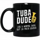Funny Tuba Dude Like Normal But Louder Cute Gift Black  Mug Black Ceramic 11oz Coffee Tea Cup