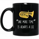 Funny Tuba , One More Time Marching Band Player Gift Black  Mug Black Ceramic 11oz Coffee Tea Cup