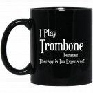 Funny Trombone Trombone Player T Music Gifts Black  Mug Black Ceramic 11oz Coffee Tea Cup