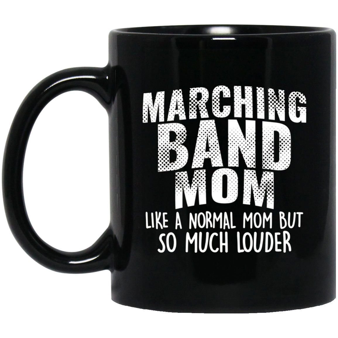Funny Marching Band Mom Gift Like Normal But Louder Black  Mug Black Ceramic 11oz Coffee Tea Cup