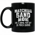 Funny Marching Band Mom Gift Like Normal But Louder Black  Mug Black Ceramic 11oz Coffee Tea Cup