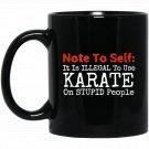Funny Karate Illegal Stupid People MMA Black  Mug Black Ceramic 11oz Coffee Tea Cup