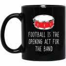 Funny Drumline , Football Opening Act Band Drum Player Black  Mug Black Ceramic 11oz Coffee Tea Cup