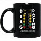 Funny Drag Racing Car Guy Black  Mug Black Ceramic 11oz Coffee Tea Cup