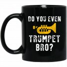 Funny Do You Even Trumpet Bro Horn Player Gift Black  Mug Black Ceramic 11oz Coffee Tea Cup