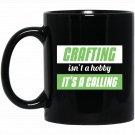 Funny Crafting Is A Calling Black  Mug Black Ceramic 11oz Coffee Tea Cup