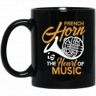 French Horn is the Heart of Music T Marching Band Gift Black  Mug Black Ceramic 11oz Coffee Tea Cup