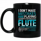 Flute I Don_t Make Mistake Marching Band Gift Black  Mug Black Ceramic 11oz Coffee Tea Cup