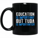 Education Is Important But Tuba Is Importanter Black  Mug Black Ceramic 11oz Coffee Tea Cup