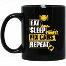 Eat Sleep Fix Cars Repeat Funny Gift For Car Lover Black  Mug Black Ceramic 11oz Coffee Tea Cup