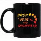Drop A Gear And Disappear Black  Mug Black Ceramic 11oz Coffee Tea Cup