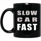 Drive a SLOW CAR FAST Black  Mug Black Ceramic 11oz Coffee Tea Cup