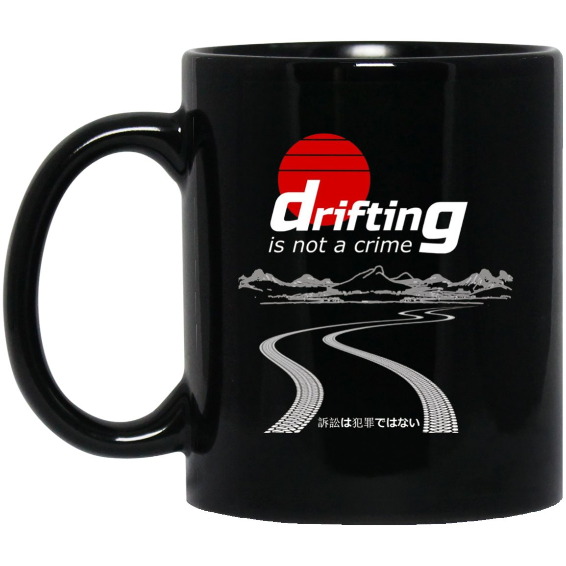 Drifting Is NOT a Crime Drifter Car T Black  Mug Black Ceramic 11oz Coffee Tea Cup