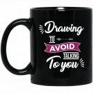 Drawing to Avoid Talking to You Introvert Black  Mug Black Ceramic 11oz Coffee Tea Cup