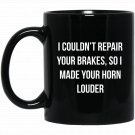 Couldn_t Repair Your Brakes, Made Your Horn Louder Black  Mug Black Ceramic 11oz Coffee Tea Cup
