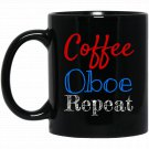Coffee Oboe Repeat Oboist Black  Mug Black Ceramic 11oz Coffee Tea Cup