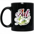 Art Is My Life Artist Palette Drawing Painting Black  Mug Black Ceramic 11oz Coffee Tea Cup