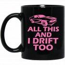 All This and I Drift Too Automobile Flirty Black  Mug Black Ceramic 11oz Coffee Tea Cup
