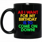 All I Want for My Birthday is To Come On Down Game Show Black  Mug Black Ceramic 11oz Coffee Tea Cup