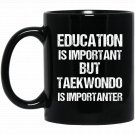 Funny Education Important But Taekwondo Importanter Black  Mug Black Ceramic 11oz Coffee Tea Cup