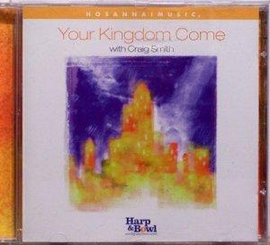 2000 Hosanna! Music YOUR KINGDOM COME CD Craig Smith - Christian - OOP