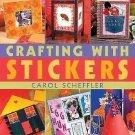 Crafting With Stickers by Carol Scheffler  2004