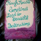Rough Roads Lead to Beautiful Destinations Sign