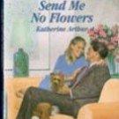 Send Me No Flowers by Katherine Arthur