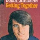 Bobby Sherman: Getting Together by Judson McCall