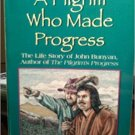A Pilgrim who Made Progress: The Life Story of John Bunyan by William Deal