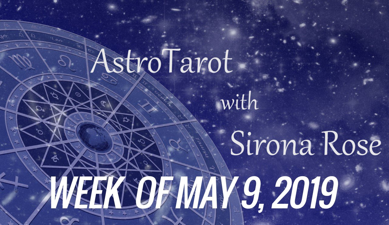 Astro-Tarot with Sirona Rose, Week of May 9, 2019
