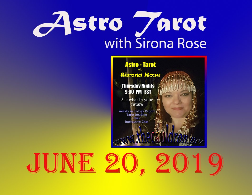 Astro-Tarot with Sirona Rose, Week of June 20, 2019