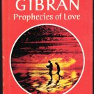 Kahlil Gibran Prophecies of Love ; Reflections of the Heart